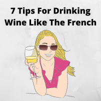 7 Tips For Drinking Wine Like The French